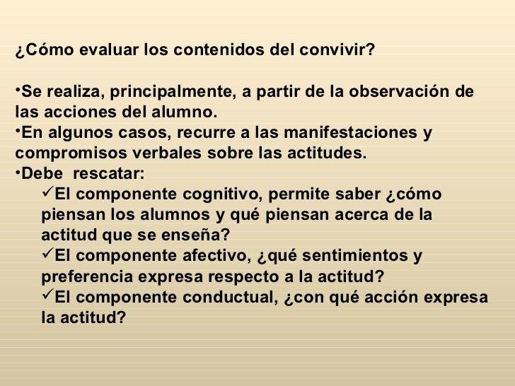 ¿Cómo evaluar los contenidos del convivir?•Se realiza, principalmente, a partir de la observación delas acciones del alumn...