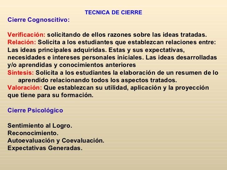 TECNICA DE CIERRECierre Cognoscitivo:Verificación: solicitando de ellos razones sobre las ideas tratadas.Relación: Solicit...