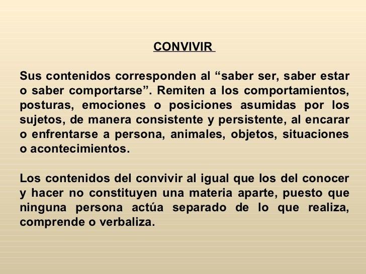 """CONVIVIRSus contenidos corresponden al """"saber ser, saber estaro saber comportarse"""". Remiten a los comportamientos,posturas..."""