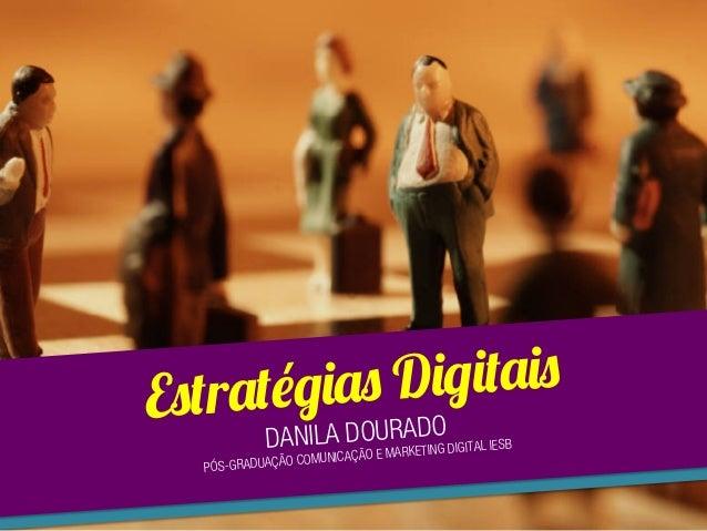 Estratégias Digitais DANILA DOURADO PÓS-GRADUAÇÃO COMUNICAÇÃO E MARKETING DIGITAL IESB