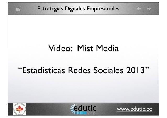 "Estrategias Digitales Empresariales www.edutic.ec Video: Mist Media ""Estadisticas Redes Sociales 2013"""