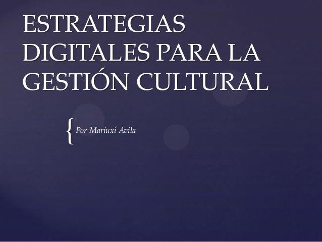 { ESTRATEGIAS DIGITALES PARA LA GESTIÓN CULTURAL Por Mariuxi Avila