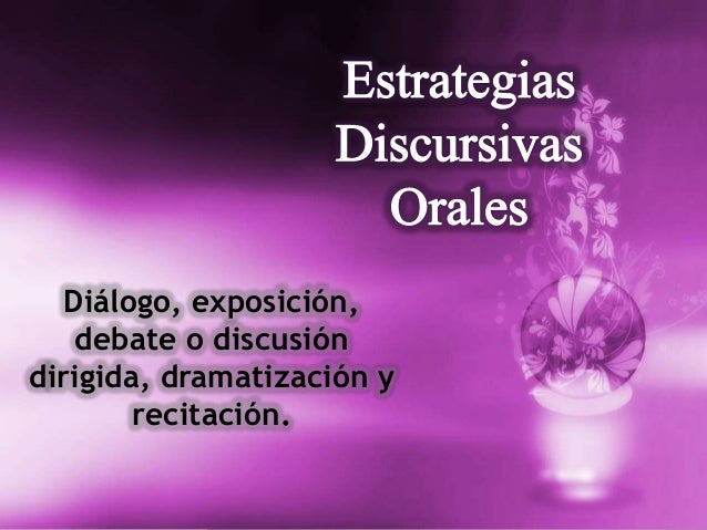 Diálogo, exposición,    debate o discusióndirigida, dramatización y        recitación.