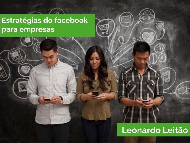 Estratégias do facebook para empresas Í  É? ) '                       Leonardo Leitão