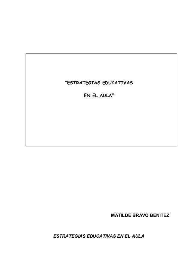 """""""ESTRATEGIAS EDUCATIVAS EN EL AULA"""" MATILDE BRAVO BENÍTEZ ESTRATEGIAS EDUCATIVAS EN EL AULA"""