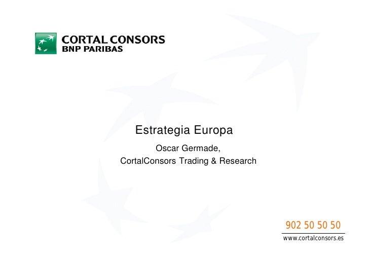 Estrategia Europa         Oscar Germade, CortalConsors Trading & Research                                        902 50 50...