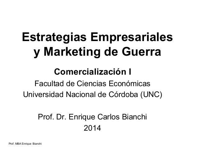 Prof. MBA Enrique Bianchi Estrategias Empresariales y Marketing de Guerra Comercialización I Facultad de Ciencias Económic...