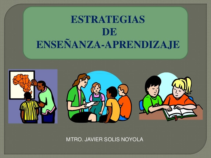 ESTRATEGIAS          DEENSEÑANZA-APRENDIZAJE    MTRO. JAVIER SOLIS NOYOLA