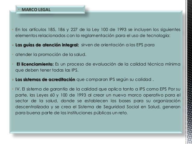  MARCO LEGAL   En los artículos 185, 186 y 227 de la Ley 100 de 1993 se incluyen los siguientes elementos relacionados c...