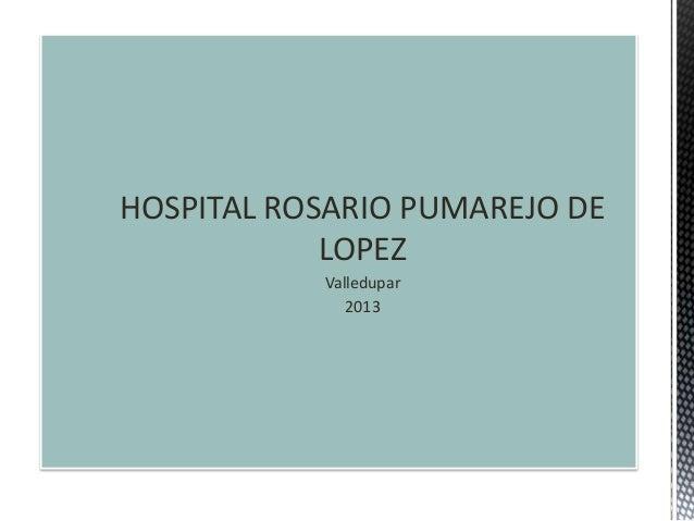 HOSPITAL ROSARIO PUMAREJO DE LOPEZ Valledupar 2013