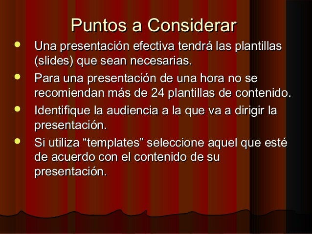 Puntos a ConsiderarPuntos a Considerar  Una presentación efectiva tendrá las plantillasUna presentación efectiva tendrá l...