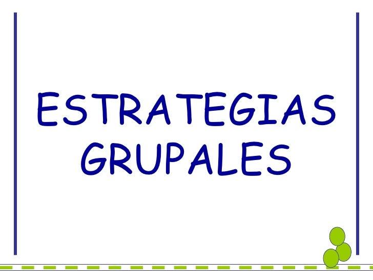 ESTRATEGIAS GRUPALES