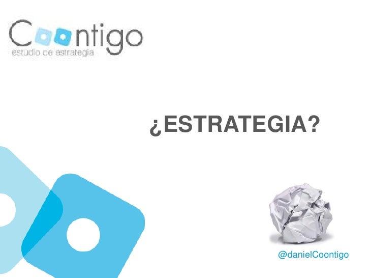 ¿ESTRATEGIA?        @danielCoontigo