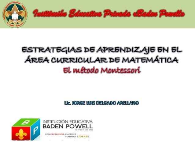 ESTRATEGIAS DE APRENDIZAJE EN EL ÁREA CURRICULAR DE MATEMÁTICA El método Montessori
