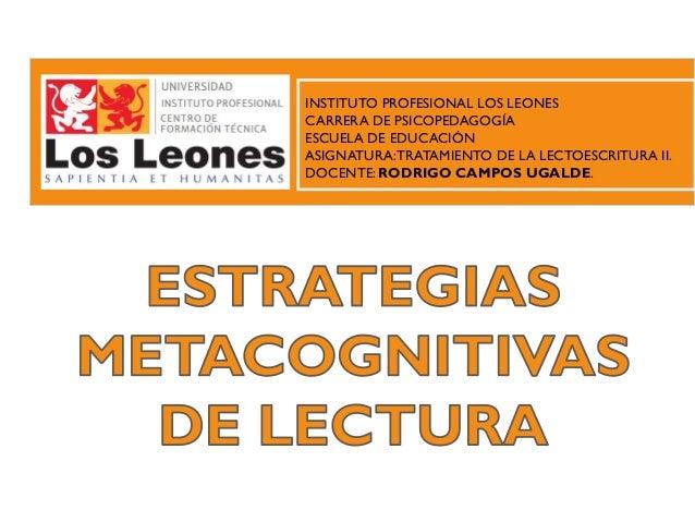 INSTITUTO PROFESIONAL LOS LEONES CARRERA DE PSICOPEDAGOGÍA ESCUELA DE EDUCACIÓN ASIGNATURA:TRATAMIENTO DE LA LECTOESCRITUR...