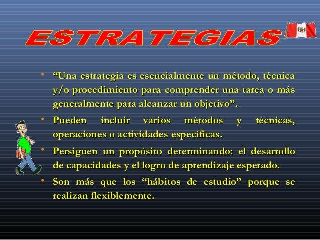 """• """"""""Una estrategia es esencialmente un método, técnicaUna estrategia es esencialmente un método, técnica y/o procedimiento..."""