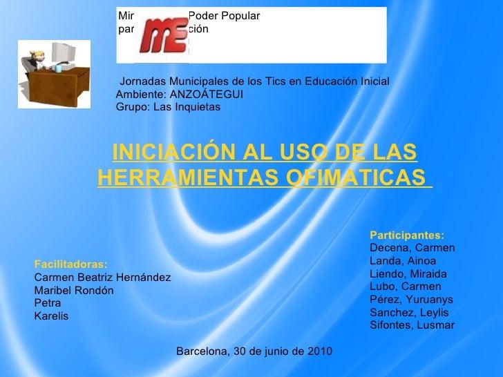 Jornadas Municipales de los Tics en Educación Inicial Ambiente: ANZOÁTEGUI Grupo: Las Inquietas Facilitadoras: Carmen Beat...
