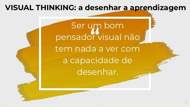 """"""" Ser um bom pensador visual não tem nada a ver com a capacidade de desenhar. 11 VISUAL THINKING: a desenhar a aprendizagem"""