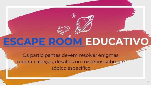 ESCAPE ROOM EDUCATIVO Os participantes devem resolver enigmas, quebra-cabeças, desafios ou mistérios sobre um tópico espec...