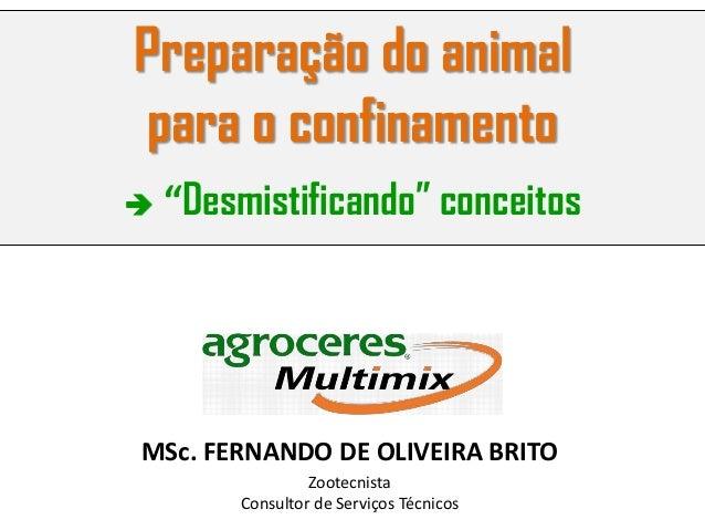 """Preparação do animal para o confinamento MSc. FERNANDO DE OLIVEIRA BRITO Zootecnista Consultor de Serviços Técnicos  """"Des..."""