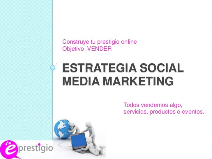 Construye tu prestigio onlineObjetivo VENDERESTRATEGIA SOCIALMEDIA MARKETING                       Todos vendemos algo,   ...