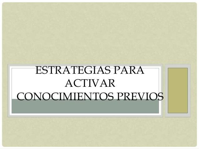 ESTRATEGIAS PARA ACTIVAR CONOCIMIENTOS PREVIOS