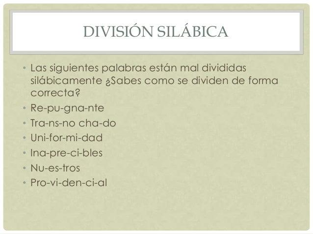 DIVISIÓN SILÁBICA • Las siguientes palabras están mal divididas silábicamente ¿Sabes como se dividen de forma correcta? • ...
