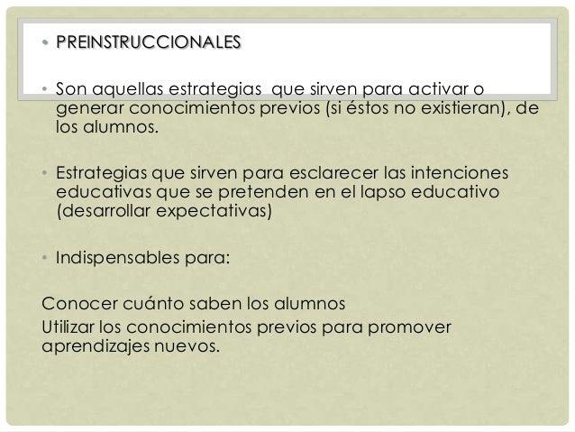 • PREINSTRUCCIONALES • Son aquellas estrategias que sirven para activar o generar conocimientos previos (si éstos no exist...