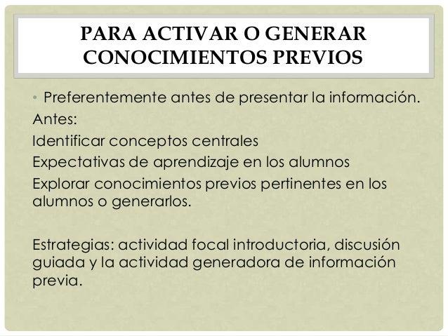 PARA ACTIVAR O GENERAR CONOCIMIENTOS PREVIOS • Preferentemente antes de presentar la información. Antes: Identificar conce...