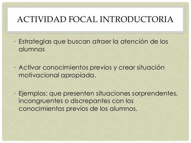 ACTIVIDAD FOCAL INTRODUCTORIA • Estrategias que buscan atraer la atención de los alumnos • Activar conocimientos previos y...