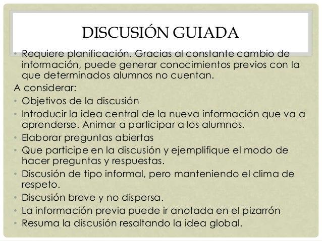 DISCUSIÓN GUIADA • Requiere planificación. Gracias al constante cambio de información, puede generar conocimientos previos...