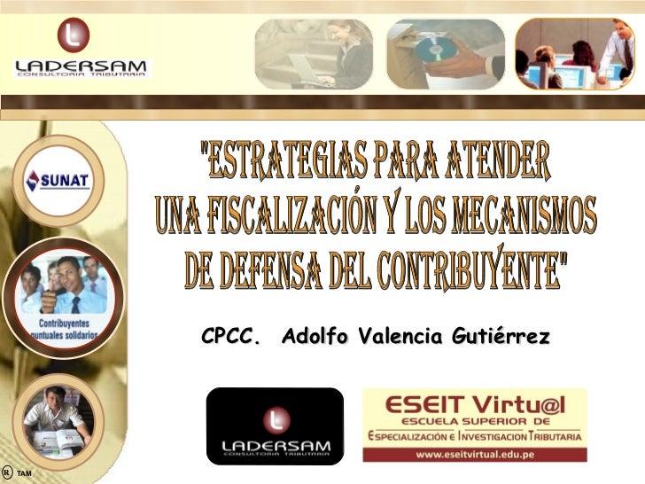 """""""ESTRATEGIAS PARA ATENDER  UNA FISCALIZACIÓN Y LOS MECANISMOS DE DEFENSA DEL CONTRIBUYENTE"""" CPCC.  Adolfo Valenc..."""