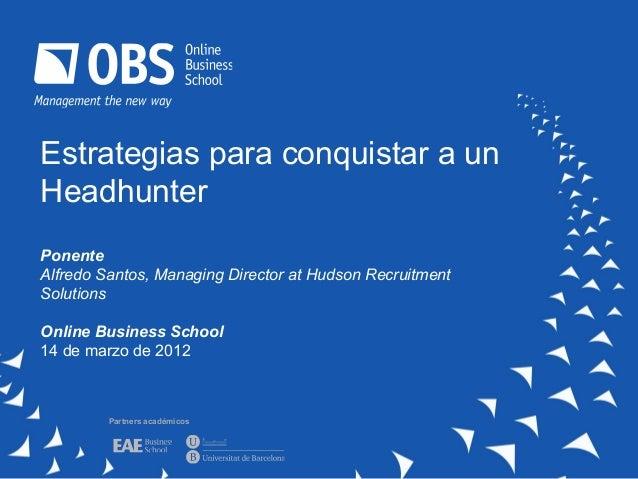 Estrategias para conquistar a unHeadhunterPonenteAlfredo Santos, Managing Director at Hudson RecruitmentSolutionsOnline Bu...