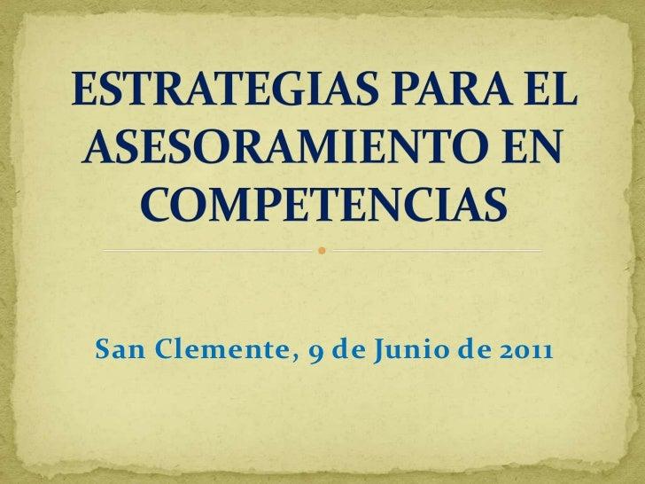 ESTRATEGIAS PARA EL ASESORAMIENTO EN COMPETENCIAS<br />San Clemente, 9 de Junio de 2011<br />