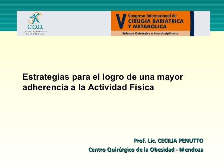 Prof. Lic. CECILIA PENUTTO Centro Quirúrgico de la Obesidad - Mendoza Estrategias para el logro de una mayor adherencia a ...