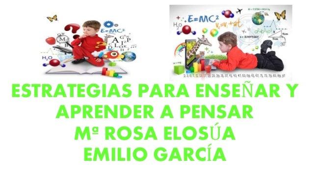 ESTRATEGIAS PARA ENSEÑAR Y APRENDER A PENSAR Mª ROSA ELOSÚA EMILIO GARCÍA