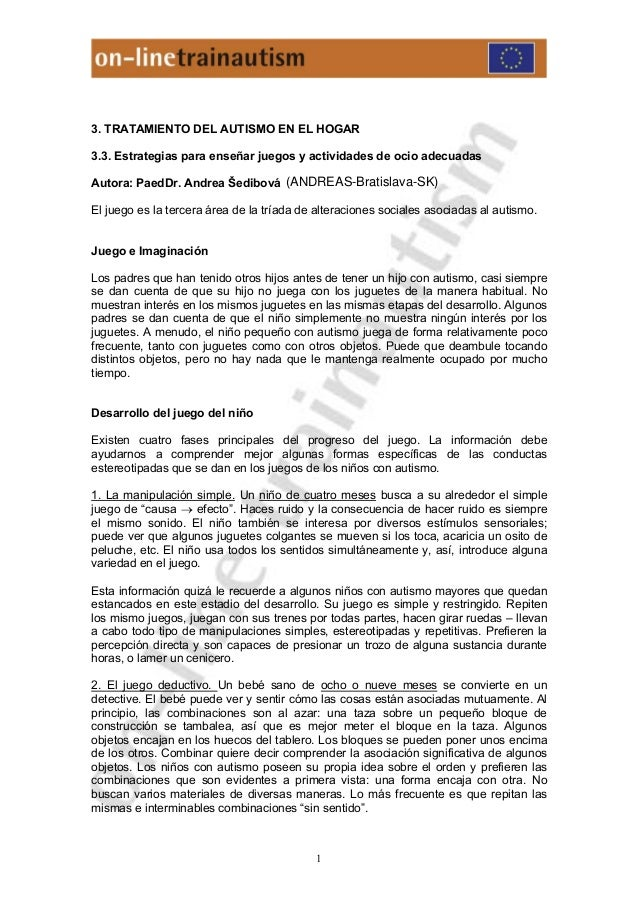 1 3. TRATAMIENTO DEL AUTISMO EN EL HOGAR 3.3. Estrategias para enseñar juegos y actividades de ocio adecuadas Autora: Paed...