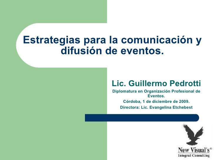 Estrategias para la comunicación y difusión de eventos. Lic. Guillermo Pedrotti Diplomatura en Organización Profesional de...