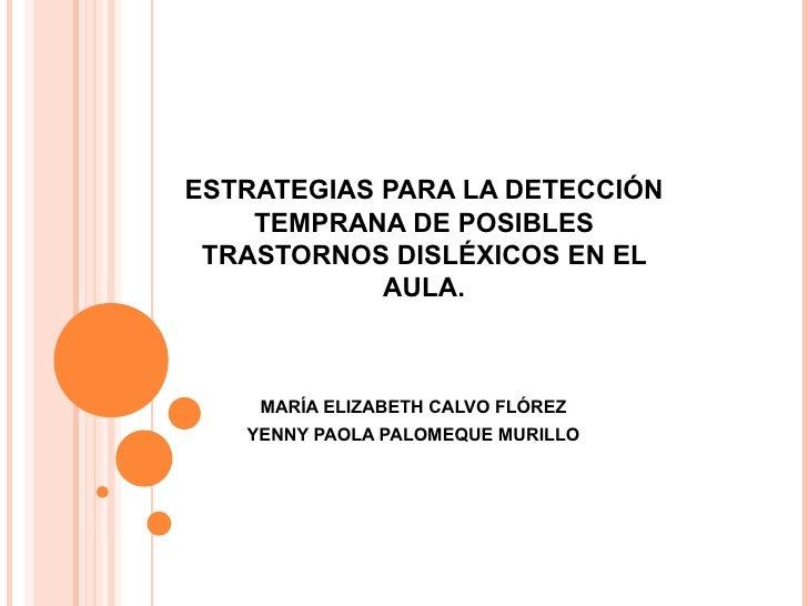 ESTRATEGIAS PARA LA DETECCIÓN TEMPRANA DE POSIBLES TRASTORNOS DISLÉXICOS EN EL AULA. MARÍA ELIZABETH CALVO FLÓREZ YENNY PA...
