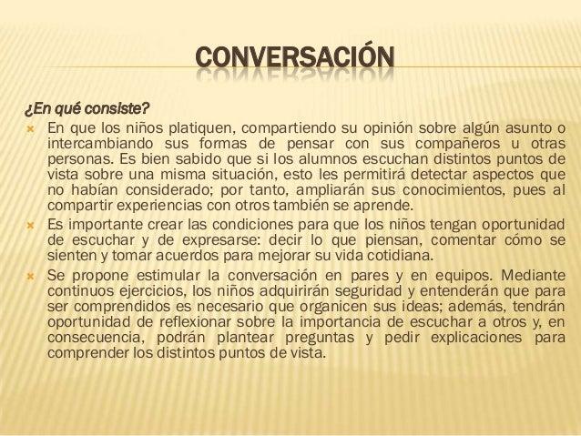 CONVERSACIÓN¿En qué consiste? En que los niños platiquen, compartiendo su opinión sobre algún asunto o   intercambiando s...