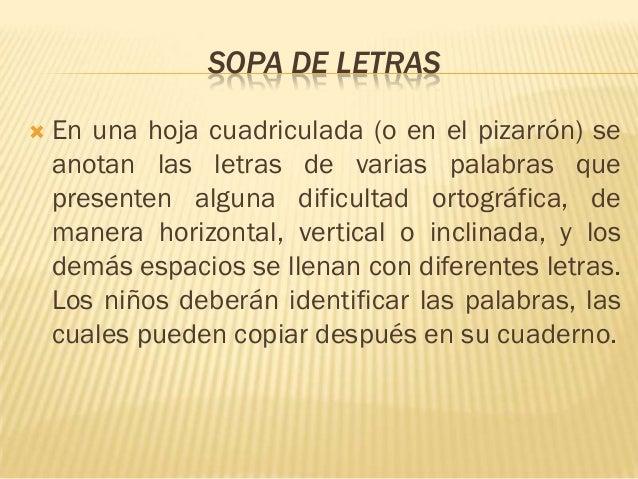 SOPA DE LETRAS   En una hoja cuadriculada (o en el pizarrón) se    anotan las letras de varias palabras que    presenten ...