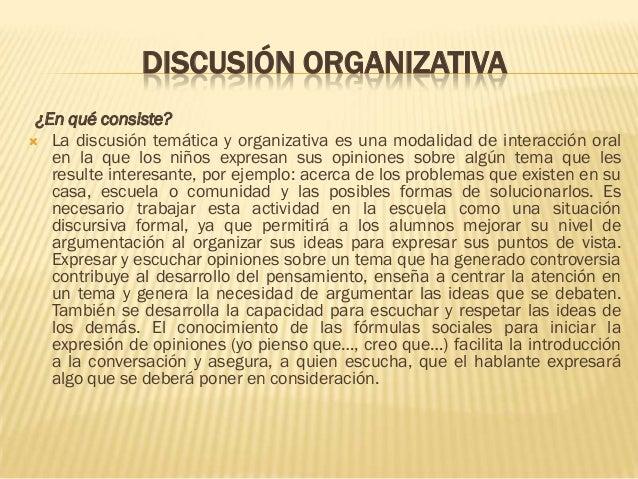 DISCUSIÓN ORGANIZATIVA ¿En qué consiste? La discusión temática y organizativa es una modalidad de interacción oral   en l...