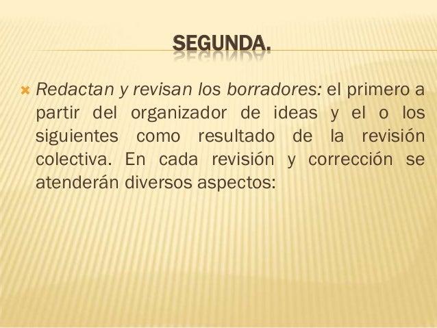 SEGUNDA.   Redactan y revisan los borradores: el primero a    partir del organizador de ideas y el o los    siguientes co...