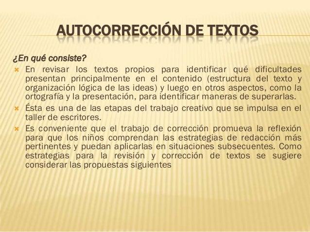 AUTOCORRECCIÓN DE TEXTOS¿En qué consiste? En revisar los textos propios para identificar qué dificultades  presentan prin...
