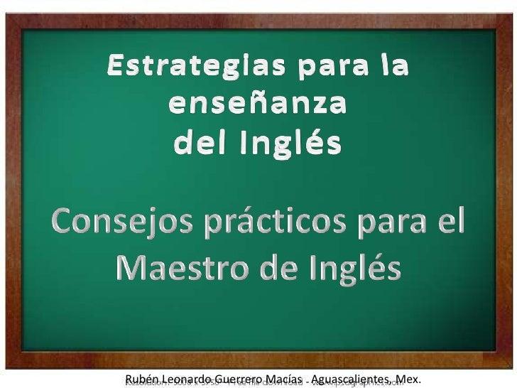 Estrategias para la enseñanza <br />del Inglés<br />Consejos prácticos para el Maestro de Inglés<br />Rubén Leonardo Guerr...