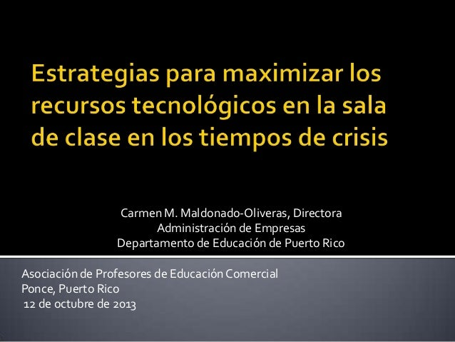 Carmen M. Maldonado-Oliveras, Directora Administración de Empresas Departamento de Educación de Puerto Rico Asociación de ...
