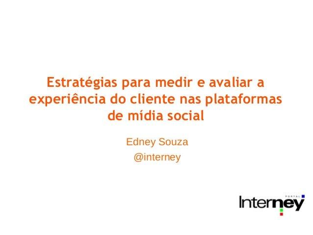 Estratégias para medir e avaliar aexperiência do cliente nas plataformasde mídia socialEdney Souza@interney