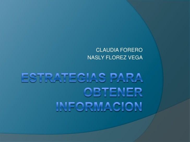 ESTRATEGIAS PARA OBTENER INFORMACION<br />CLAUDIA FORERO<br />NASLY FLOREZ VEGA<br />