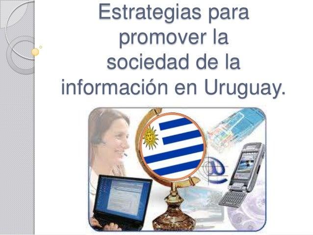 Estrategias para      promover la     sociedad de lainformación en Uruguay.