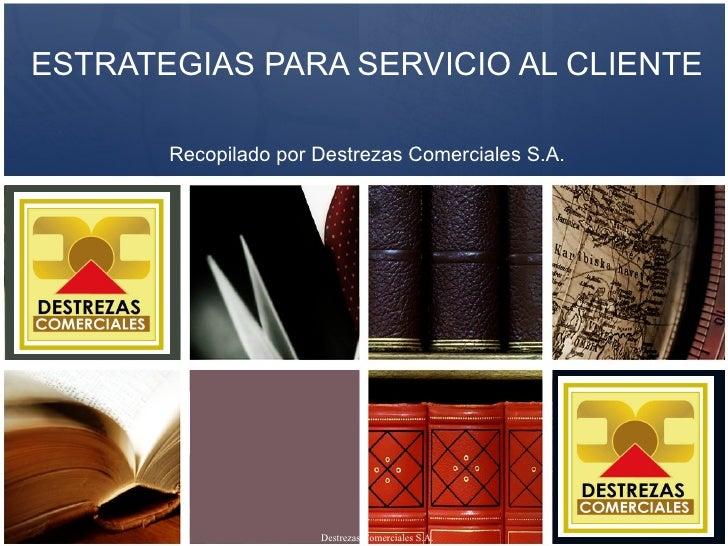 ESTRATEGIAS PARA SERVICIO AL CLIENTE Recopilado por Destrezas Comerciales S.A.